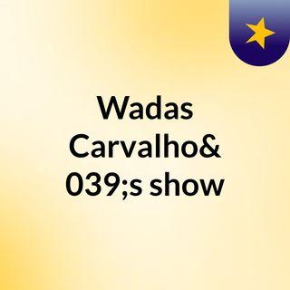 Episódio 2 - Wadas Carvalho's show