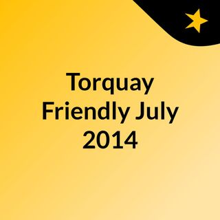 Torquay Friendly July 2014
