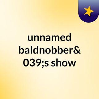 Episode 2 - unnamed baldnobber's show