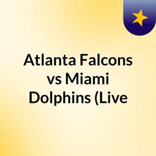 Atlanta Falcons vs Miami Dolphins (Live