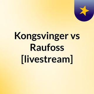 Kongsvinger vs Raufoss [livestream]