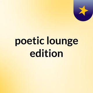poetic lounge edition