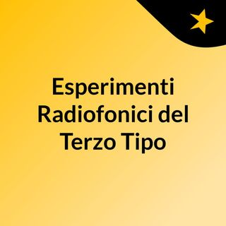 Esperimenti radiofonici del terzo tipo III