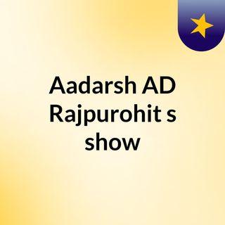 Aadarsh AD Rajpurohit's show