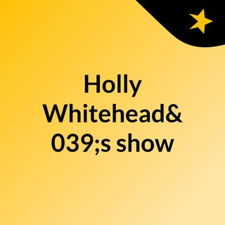 Holly Whitehead's show