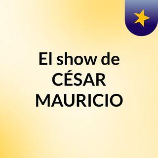 El show de CÉSAR MAURICIO