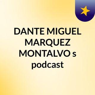 DANTE MIGUEL MARQUEZ MONTALVO's podcast