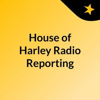 House of Harley Radio Reporting