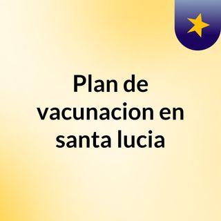 Plan de vacunacion en santa lucia
