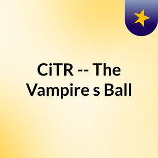 CiTR -- The Vampire's Ball