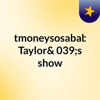 Ktmoneysosababy Taylor's show