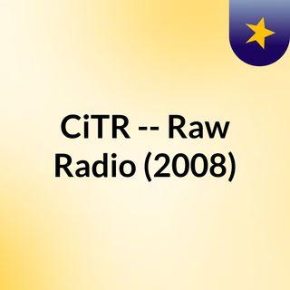 CiTR -- Raw Radio (2008)