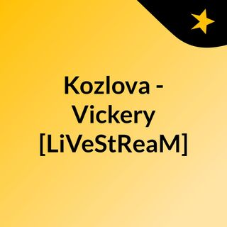 Kozlova - Vickery [LiVeStReaM]