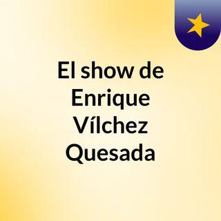 El show de Enrique Vílchez Quesada
