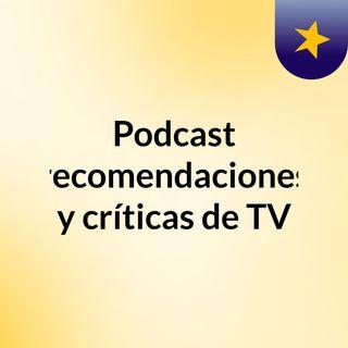Podcast recomendaciones y críticas de TV