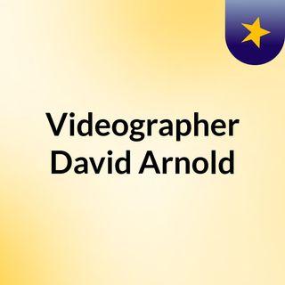 Videographer David Arnold