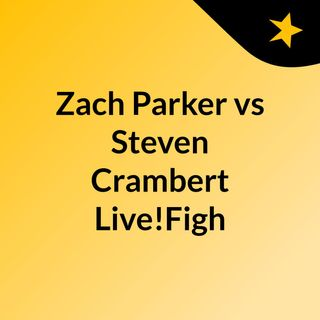 Zach Parker vs Steven Crambert Live!Figh