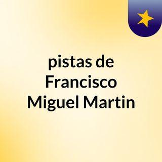 pistas de Francisco Miguel Martin