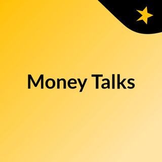 Money Talks Episode 1 - Inroduction