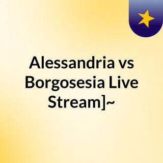 Alessandria vs Borgosesia Live Stream]~