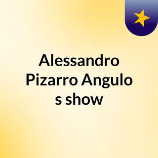 Alessandro Pizarro Angulo's show