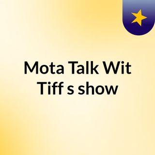 Mota Talk Wit Tiff's show