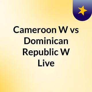 Cameroon W vs Dominican Republic W Live