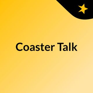 Coaster Talk Ep. 1