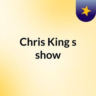 Chris King's show