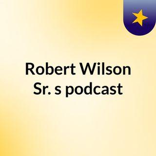 Robert Wilson Sr.'s podcast