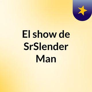El show de SrSlender Man