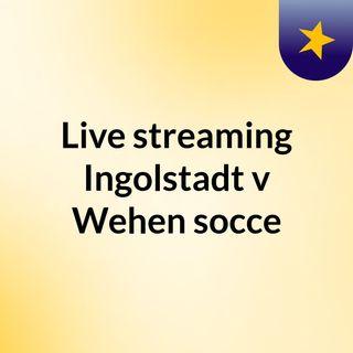 Live streaming Ingolstadt v Wehen socce