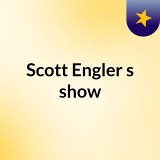 Scott Engler's show