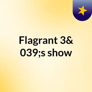 Flagrant 3 Episode 6