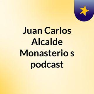 Juan Carlos Alcalde Monasterio's podcast