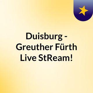 Duisburg - Greuther Fürth Live'StReam!