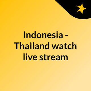 Indonesia - Thailand watch live stream