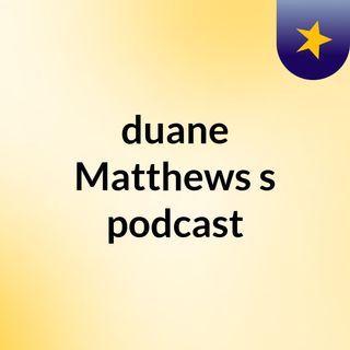 duane Matthews's podcast