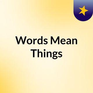 Words Mean Things