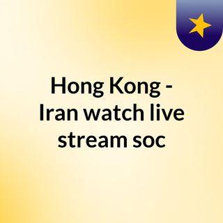 Hong Kong - Iran watch live stream  soc