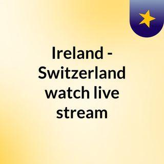 Ireland - Switzerland watch live stream