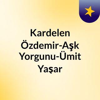 Kardelen Özdemir-Aşk Yorgunu-Ümit Yaşar Oğuzcan