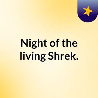 Night of the living Shrek.