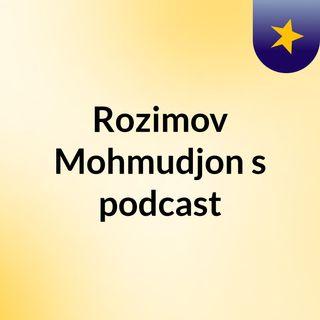 Episode 4 - Rozimov Mohmudjon's podcast
