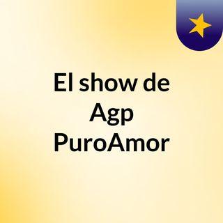 El show de Agp PuroAmor