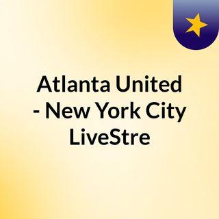 Atlanta United - New York City LiveStre