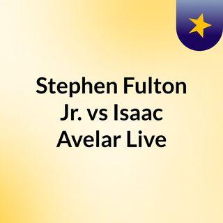 #Stephen Fulton Jr. vs Isaac Avelar Live