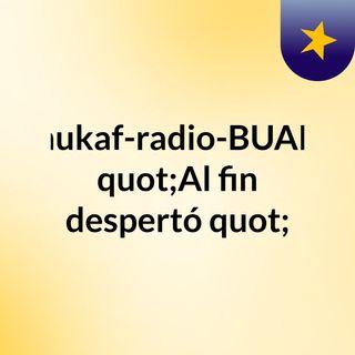 """nukaf-radio-BUAP """"Al fin despertó"""""""