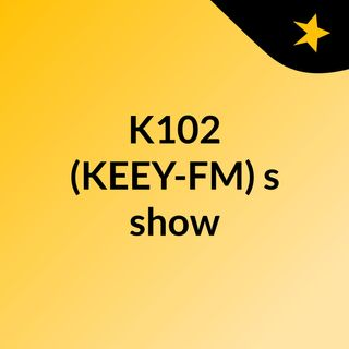 K102 (KEEY-FM)'s show