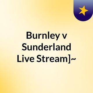 Burnley v Sunderland Live Stream]~